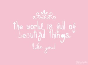 the-world-is-full-of-beautiful-things-like-you-beauty-quote